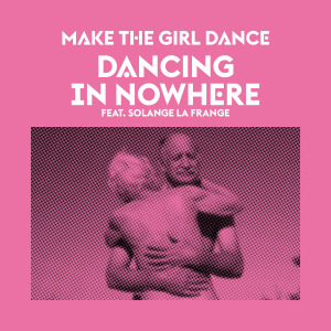 cover Dancing In Nowhere Make the Girl Dance